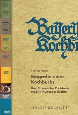 Abbildung von Frisch | Biografie eines Kochbuchs | 2. überarbeitete Auflage | 2017 | Das Bayerische Kochbuch erzähl...