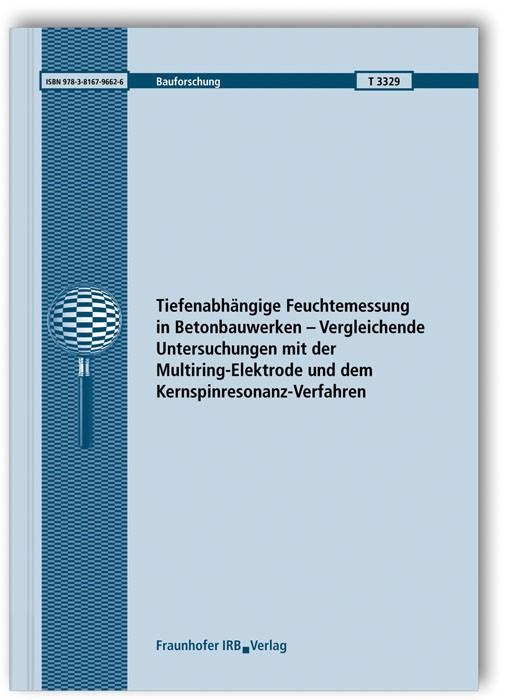 Tiefenabhängige Feuchtemessung in Betonbauwerken - Vergleichende Untersuchungen mit der Multiring-Elektrode und dem Kernspinresonanz-Verfahren. Abschlussbericht.   Brameshuber / Rahimi / Weise, 2016   Buch (Cover)