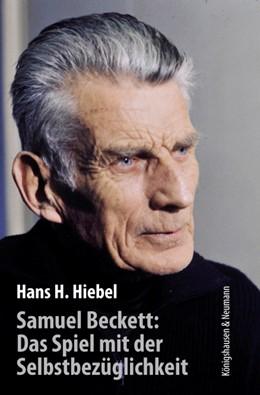 Abbildung von Hiebel | Samuel Beckett: Das Spiel mit der Selbstbezüglichkeit | 1. Auflage | 2016 | beck-shop.de