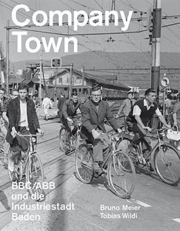 Abbildung von Meier / Wildi | Company Town | 2016 | BBC/ABB und die Industriestadt...