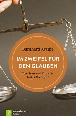 Abbildung von Krause | Im Zweifel für den Glauben | 2016 | Vom Trost und Trotz der Guten ...