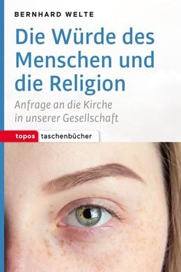Abbildung von Welte | Die Würde des Menschen und die Religion | 1. Auflage | 2017 | beck-shop.de
