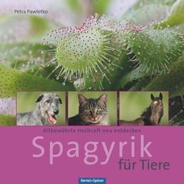Abbildung von Pawletko | Spagyrik für Tiere | 1. Auflage | 2016 | beck-shop.de