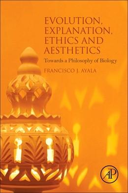 Abbildung von Evolution, Explanation, Ethics and Aesthetics   2016   Towards a Philosophy of Biolog...