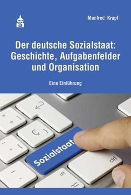 Abbildung von Krapf | Der deutsche Sozialstaat: Geschichte, Aufgabenfelder und Organisation | 2016 | Eine Einführung