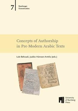 Abbildung von Behzadi / Hämeen-Anttila | Concepts of Authorship in Pre-Modern Arabic Texts | 1. Auflage | 2016 | beck-shop.de