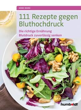 Abbildung von Iburg | 111 Rezepte gegen Bluthochdruck | 1. Auflage | 2016 | beck-shop.de