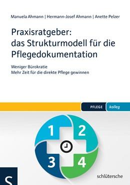 Abbildung von Ahmann / Pelzer | Praxisratgeber: das Strukturmodell für die Pflegedokumentation | 2016 | Weniger Bürokratie - Mehr Zeit...