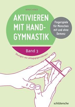 Abbildung von Henze | Aktivieren mit Handgymnastik • Band 3 | 2016 | Fingerspiele für Menschen mit ...