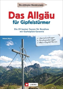 Abbildung von Mayer | Das Allgäu für Gipfelstürmer | 1. Auflage | 2017 | Die 25 besten Touren für Bergf...