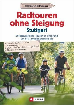 Abbildung von Abelein / Brauns / Brückner | Radtouren ohne Steigung Stuttgart | 1. Auflage | 2016 | 30 genussreiche Touren in und ...