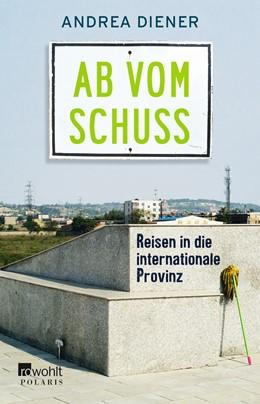 Abbildung von Diener | Ab vom Schuss | Originalausgabe | 2017 | Reisen in die internationale P...