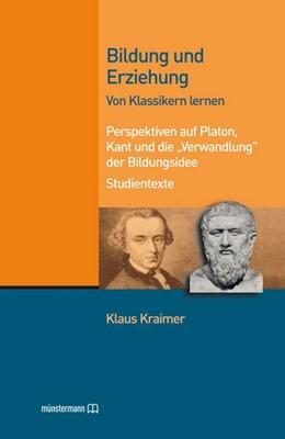 Abbildung von Kraimer   Bildung und Erziehung. Von Klassikern lernen   2013   Perspektiven auf Platon, Kant ...