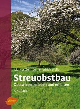 Abbildung von Zehnder / Weller | Streuobstbau | 3. Auflage | 2016 | Obstwiesen erleben und erhalte...