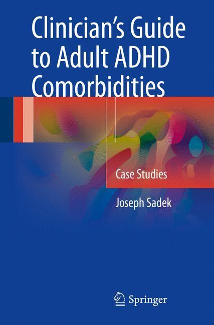 Abbildung von Sadek | Clinician's Guide to Adult ADHD Comorbidities | 1st ed. 2017 | 2016