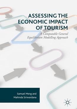 Abbildung von Meng / Siriwardana   Assessing the Economic Impact of Tourism   1st ed. 2017   2016   A Computable General Equilibri...