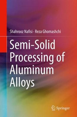 Abbildung von Ghomashchi / Nafisi | Semi-Solid Processing of Aluminum Alloys | 1st ed. 2016 | 2016