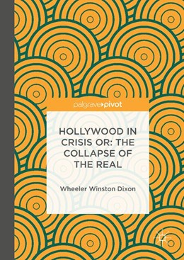 Abbildung von Dixon | Hollywood in Crisis or: The Collapse of the Real | 1. Auflage | 2016 | beck-shop.de