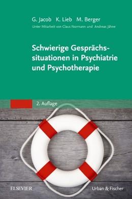 Abbildung von Jacob / Lieb / Berger | Schwierige Gesprächssituationen in Psychiatrie und Psychotherapie | 2016