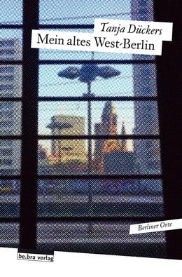 Abbildung von Dückers | Mein altes West-Berlin | 1. Auflage | 2016 | beck-shop.de