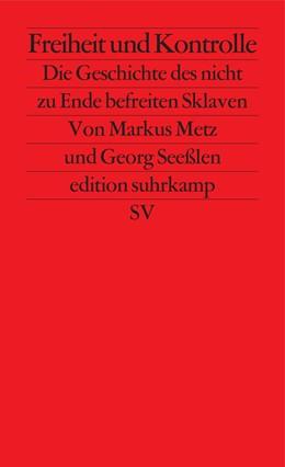 Abbildung von Metz / Seeßlen | Freiheit und Kontrolle | Originalausgabe | 2017 | Die Geschichte des nicht zu En... | 2730