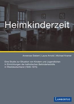 Abbildung von Siebert / Arnold | Heimkinderzeit | 1. Auflage | 2016 | beck-shop.de
