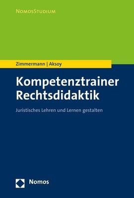 Kompetenztrainer Rechtsdidaktik   Zimmermann / Aksoy, 2018   Buch (Cover)