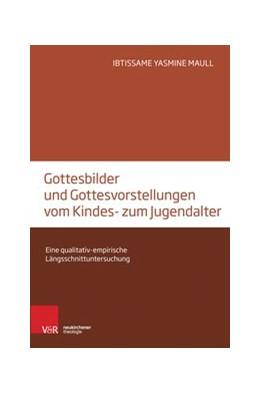 Abbildung von Maull | Gottesbilder und Gottesvorstellungen vom Kindes- zum Jugendalter | 2017 | Eine qualitativ-empirische Län...
