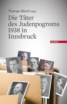 Abbildung von Albrich | Die Täter des Judenpogroms 1938 in Innsbruck | 1. Auflage | 2016 | beck-shop.de