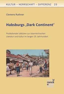 Abbildung von Ruthner   Habsburgs 'Dark Continent'   1. Auflage   2018   beck-shop.de