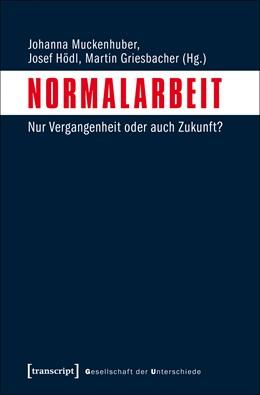 Abbildung von Muckenhuber / Hödl / Griesbacher | Normalarbeit | 2018 | Nur Vergangenheit oder auch Zu...