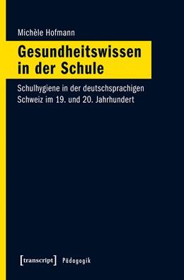 Abbildung von Hofmann | Gesundheitswissen in der Schule | 2016 | Schulhygiene in der deutschspr...