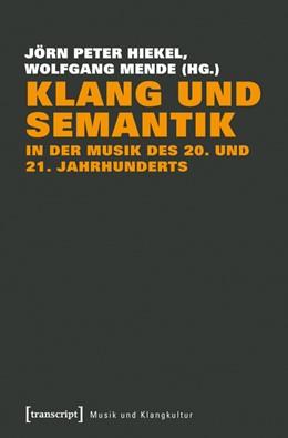 Abbildung von Hiekel / Mende | Klang und Semantik in der Musik des 20. und 21. Jahrhunderts | 2018