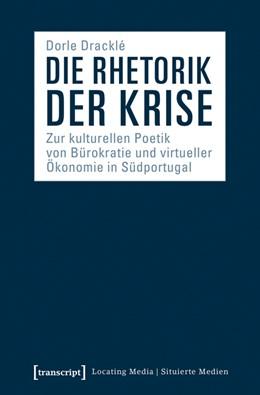 Abbildung von Dracklé | Die Rhetorik der Krise | 2020 | Zur kulturellen Poetik von Bür...