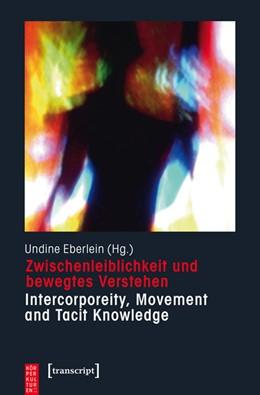 Abbildung von Eberlein | Zwischenleiblichkeit und bewegtes Verstehen - Intercorporeity, Movement and Tacit Knowledge | 1. Auflage | 2016 | beck-shop.de