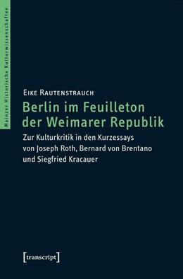 Abbildung von Rautenstrauch   Berlin im Feuilleton der Weimarer Republik   1. Auflage   2016   beck-shop.de