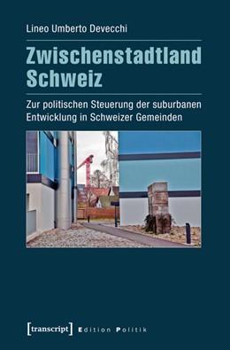 Abbildung von Devecchi | Zwischenstadtland Schweiz | 1. Auflage | 2016 | beck-shop.de
