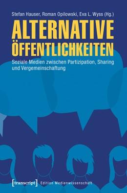 Abbildung von Hauser / Opilowski / Wyss | Alternative Öffentlichkeiten | 2019 | Soziale Medien zwischen Partiz...