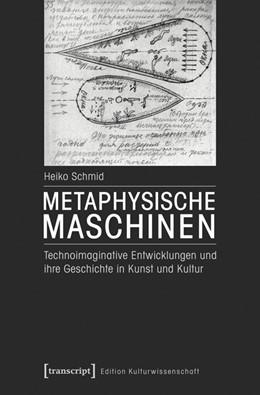 Abbildung von Schmid | Metaphysische Maschinen | 2016 | Technoimaginative Entwicklunge...