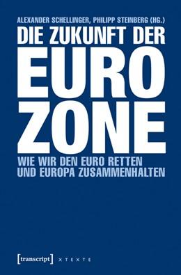 Abbildung von Schellinger / Steinberg | Die Zukunft der Eurozone | 2016 | Wie wir den Euro retten und Eu...