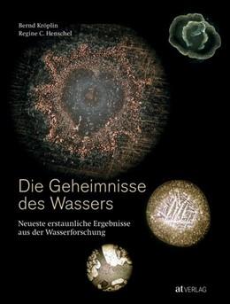 Abbildung von Kröplin / Henschel | Die Geheimnisse des Wassers | 1. Auflage | 2016 | beck-shop.de
