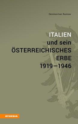 Abbildung von Rusinow | Italien und sein österreichisches Erbe 1919-1946 | 1. Auflage | 2016 | beck-shop.de