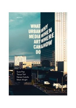 Abbildung von Pop / Toft / Calvillo / Wright | What Urban Media Art Can Do | 2016 | Why When Where and How?
