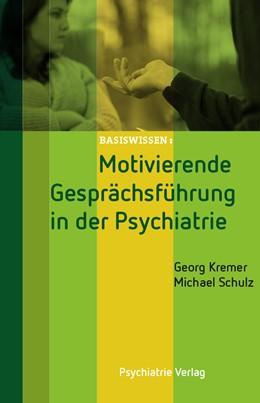 Abbildung von Kremer / Schulz | Motivierende Gesprächsführung in der Psychiatrie | 3., überarbeitete und erweiterte Auflage 2016 | 2016