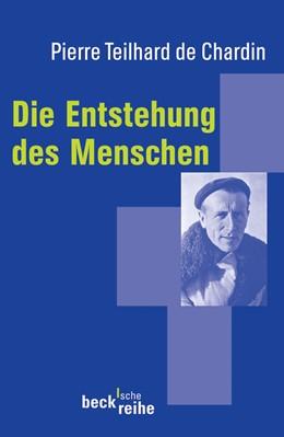 Abbildung von Teilhard de Chardin, Pierre | Die Entstehung des Menschen | 2., um ein Nachwort erweiterte Auflage | 2006 | 1231