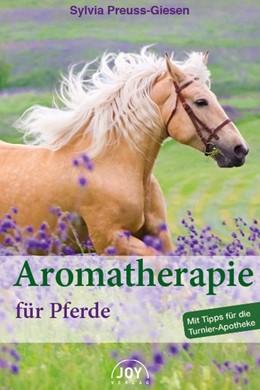 Abbildung von Preuss-Giesen | Aromatherapie für Pferde | 2. Auflage | 2016 | Mit Tipps für die Turnier-Apot...