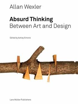 Abbildung von Wexler / Simone | Allan Wexler - Absurd Thinking | 2017 | Between Art and Design
