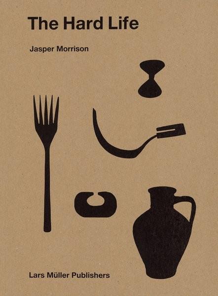 Jasper Morrison - The Hard Life | Morrison, 2017 | Buch (Cover)