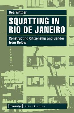 Abbildung von Wittger | Squatting in Rio de Janeiro | 2017 | Constructing Citizenship and G...