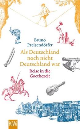 Abbildung von Preisendörfer | Als Deutschland noch nicht Deutschland war | 2017 | Eine Reise in die Goethezeit